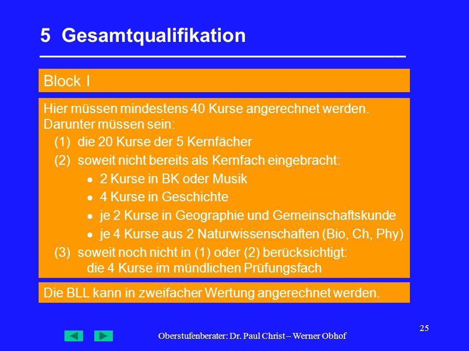 Oberstufenberater: Dr. Paul Christ – Werner Obhof 25 5 Gesamtqualifikation __________________________________ Block I Die BLL kann in zweifacher Wertu