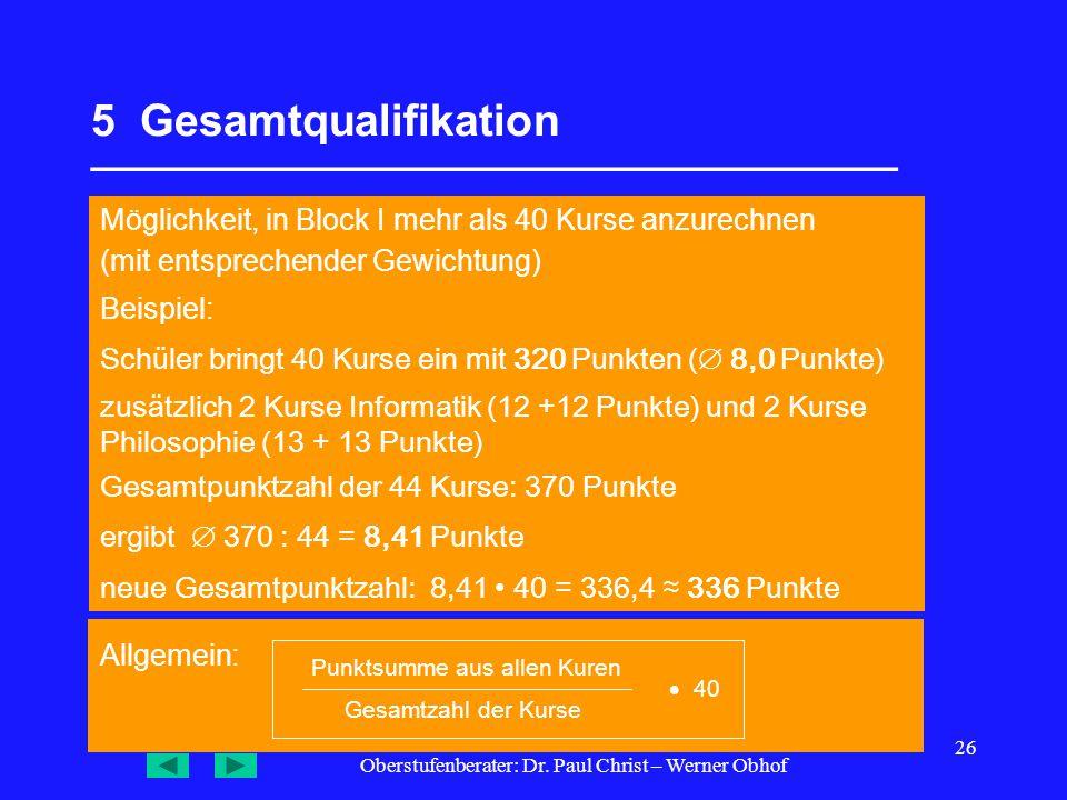 Oberstufenberater: Dr. Paul Christ – Werner Obhof 26 5 Gesamtqualifikation _________________________________ Möglichkeit, in Block I mehr als 40 Kurse