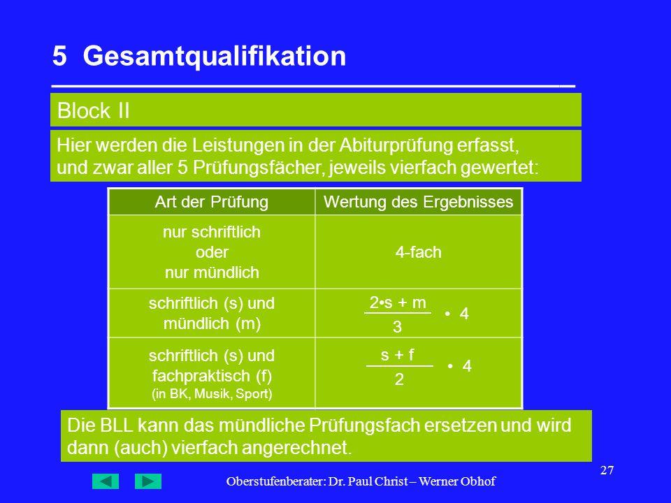 Oberstufenberater: Dr. Paul Christ – Werner Obhof 27 5 Gesamtqualifikation __________________________________ Block II Art der PrüfungWertung des Erge