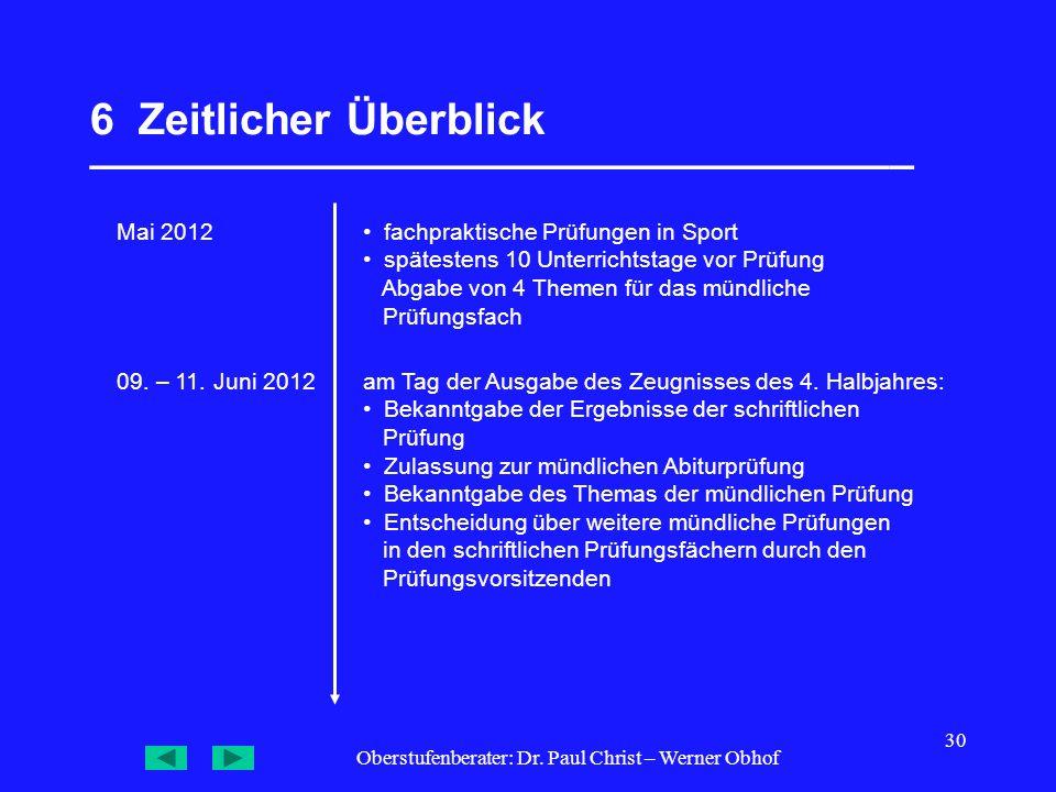 Oberstufenberater: Dr. Paul Christ – Werner Obhof 30 6 Zeitlicher Überblick __________________________________ 09. – 11. Juni 2012 Mai 2012 fachprakti