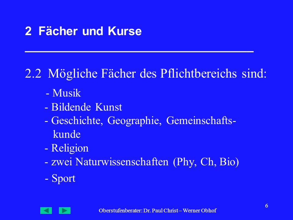 Oberstufenberater: Dr. Paul Christ – Werner Obhof 6 2 Fächer und Kurse __________________________________ 2.2 Mögliche Fächer des Pflichtbereichs sind