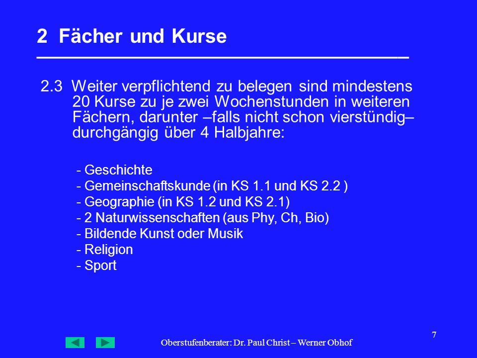 Oberstufenberater: Dr. Paul Christ – Werner Obhof 7 2 Fächer und Kurse __________________________________ 2.3 Weiter verpflichtend zu belegen sind min