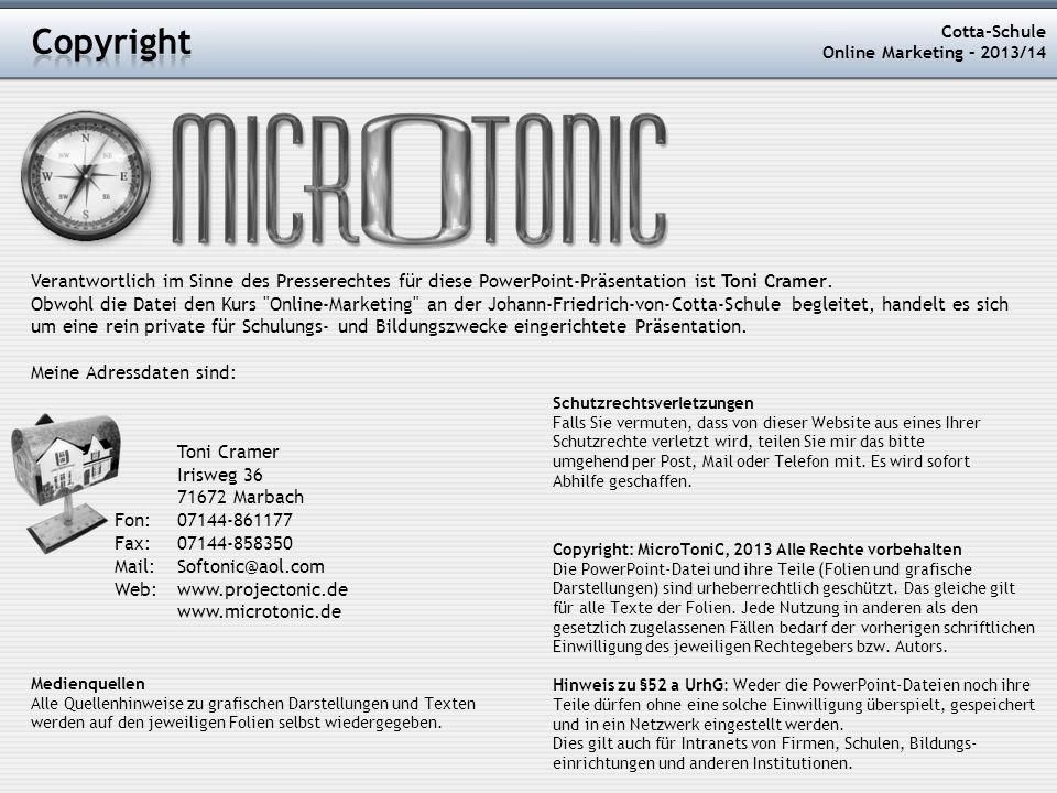 Cotta-Schule Online Marketing – 2013/14 Copyright: MicroToniC, 2013 Alle Rechte vorbehalten Die PowerPoint-Datei und ihre Teile (Folien und grafische Darstellungen) sind urheberrechtlich geschützt.