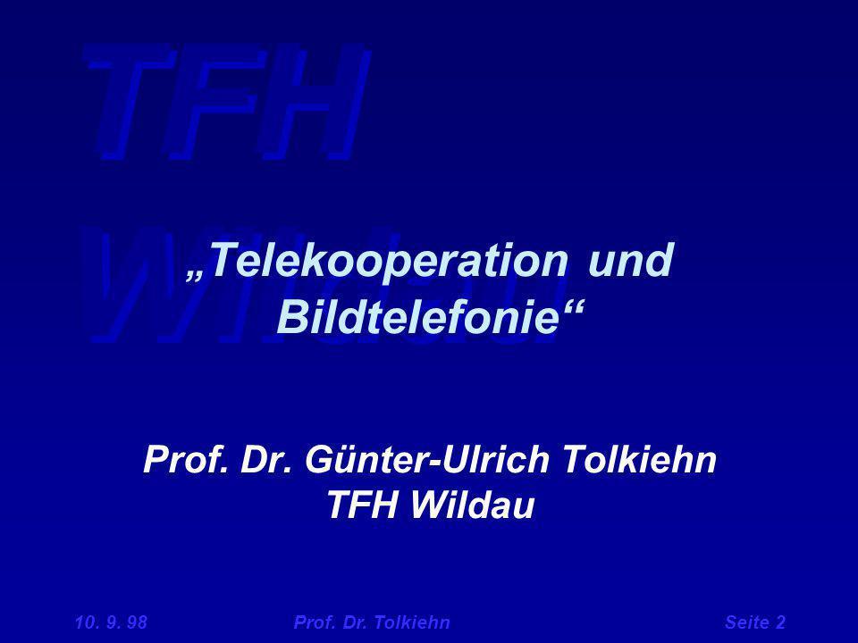 """10. 9. 98 Prof. Dr. Tolkiehn Seite 2 """" Telekooperation und Bildtelefonie"""" Prof. Dr. Günter-Ulrich Tolkiehn TFH Wildau"""