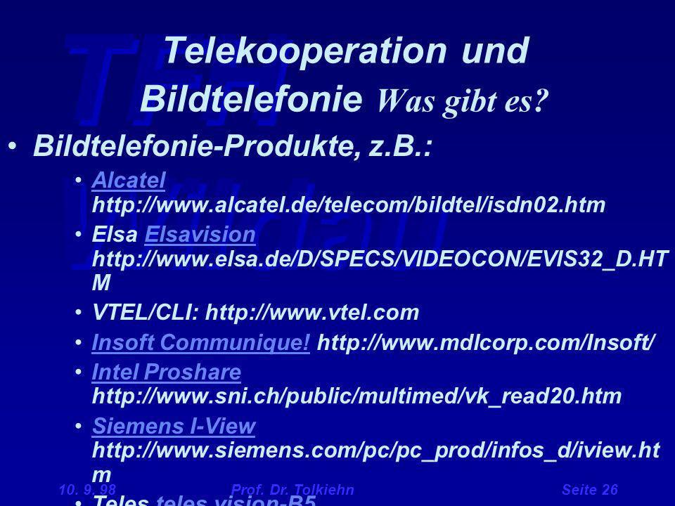 TFH Wildau 10. 9. 98 Prof. Dr. Tolkiehn Seite 26 Telekooperation und Bildtelefonie Was gibt es? Bildtelefonie-Produkte, z.B.: Alcatel http://www.alcat