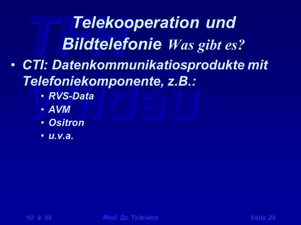 TFH Wildau 10. 9. 98 Prof. Dr. Tolkiehn Seite 28 Telekooperation und Bildtelefonie Was gibt es? CTI: Datenkommunikatiosprodukte mit Telefoniekomponent