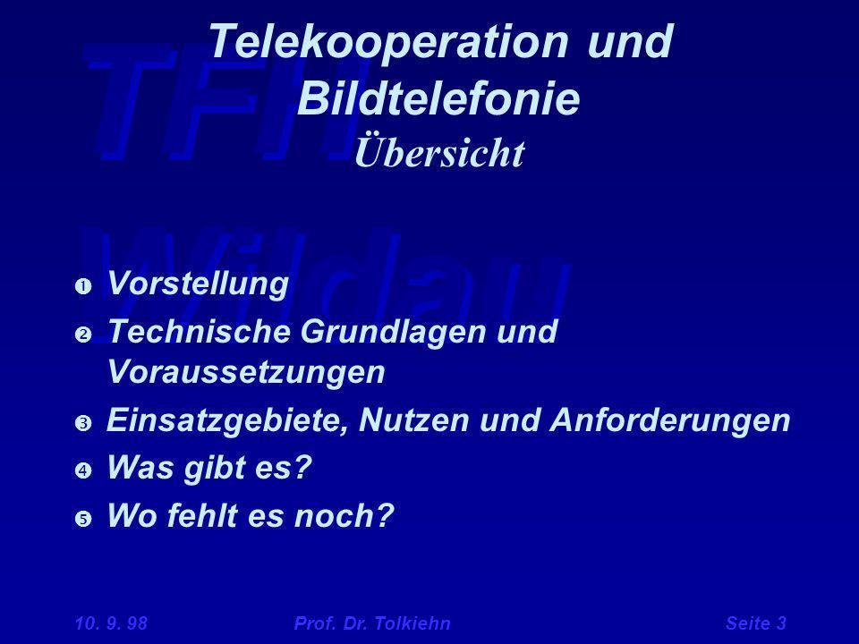 TFH Wildau 10. 9. 98 Prof. Dr. Tolkiehn Seite 3 Telekooperation und Bildtelefonie Übersicht  Vorstellung  Technische Grundlagen und Voraussetzungen