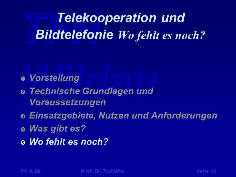 TFH Wildau 10. 9. 98 Prof. Dr. Tolkiehn Seite 36 Telekooperation und Bildtelefonie Wo fehlt es noch?  Vorstellung  Technische Grundlagen und Vorauss