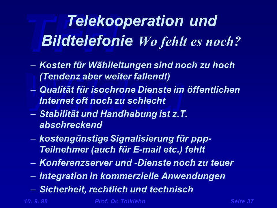 TFH Wildau 10. 9. 98 Prof. Dr. Tolkiehn Seite 37 –Kosten für Wählleitungen sind noch zu hoch (Tendenz aber weiter fallend!) –Qualität für isochrone Di