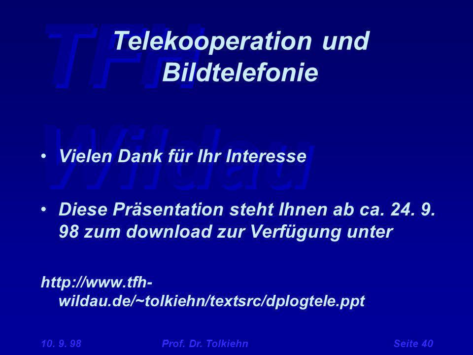 TFH Wildau 10. 9. 98 Prof. Dr. Tolkiehn Seite 40 Telekooperation und Bildtelefonie Vielen Dank für Ihr Interesse Diese Präsentation steht Ihnen ab ca.