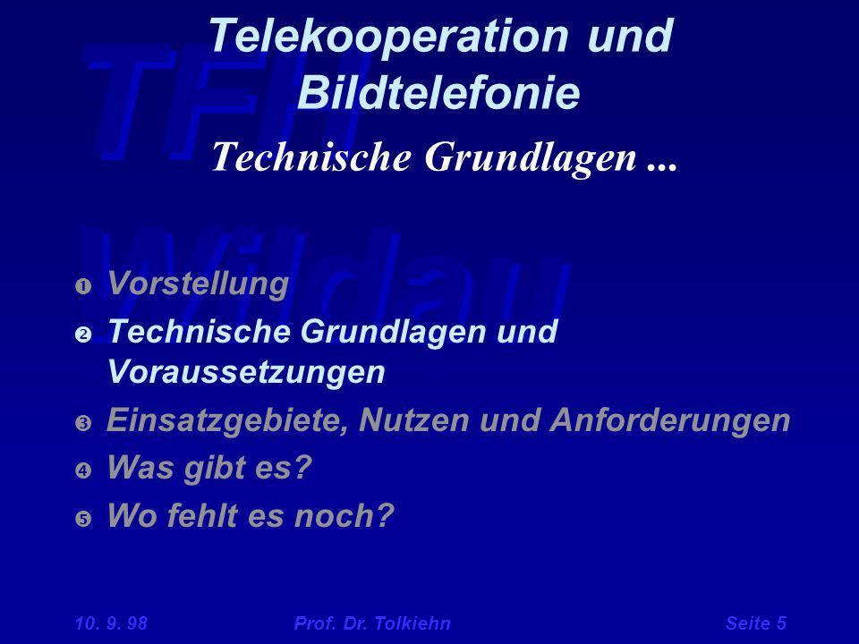 TFH Wildau 10. 9. 98 Prof. Dr. Tolkiehn Seite 5 Telekooperation und Bildtelefonie Technische Grundlagen...  Vorstellung  Technische Grundlagen und V