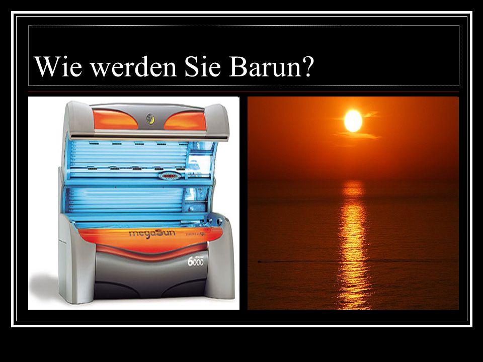 Wie werden Sie Barun?