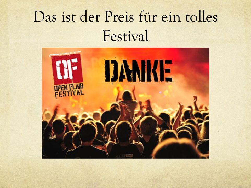 Das ist der Preis für ein tolles Festival