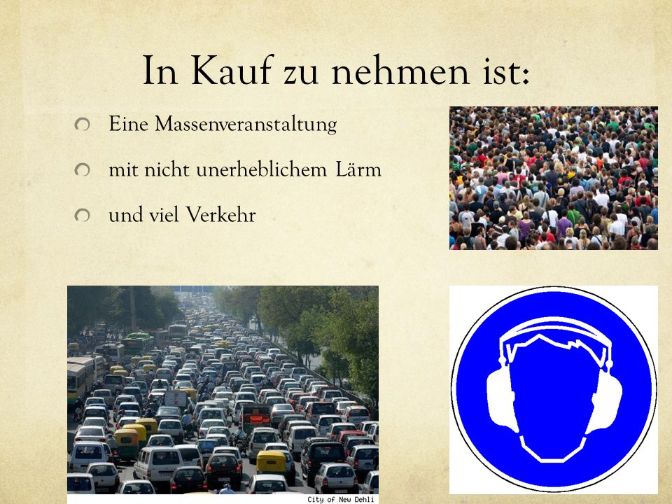 In Kauf zu nehmen ist: Eine Massenveranstaltung mit nicht unerheblichem Lärm und viel Verkehr