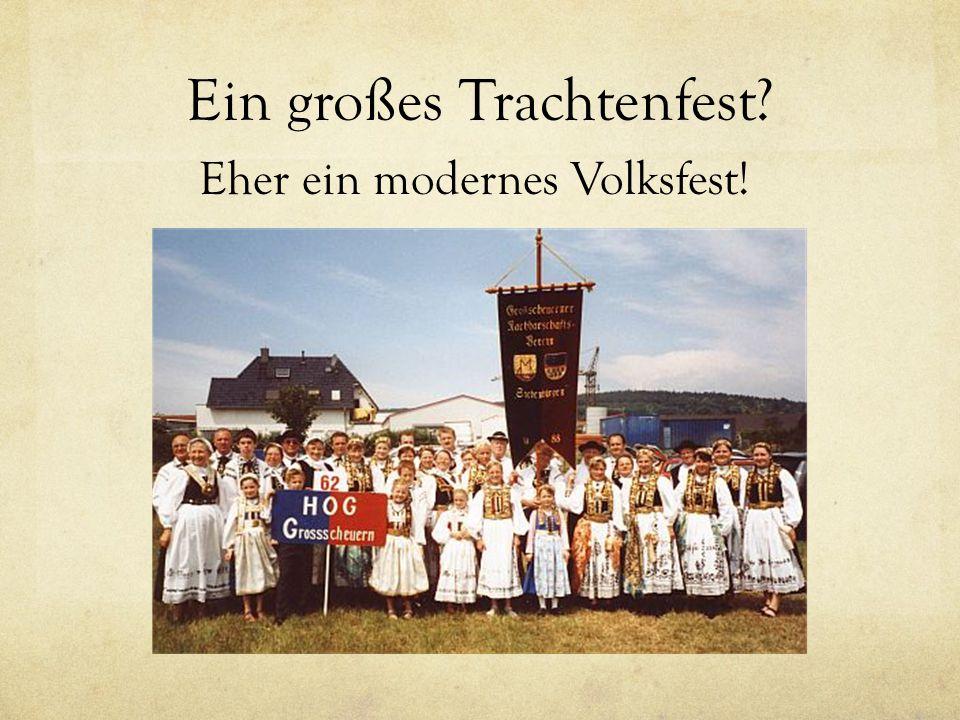 Ein großes Trachtenfest Eher ein modernes Volksfest!