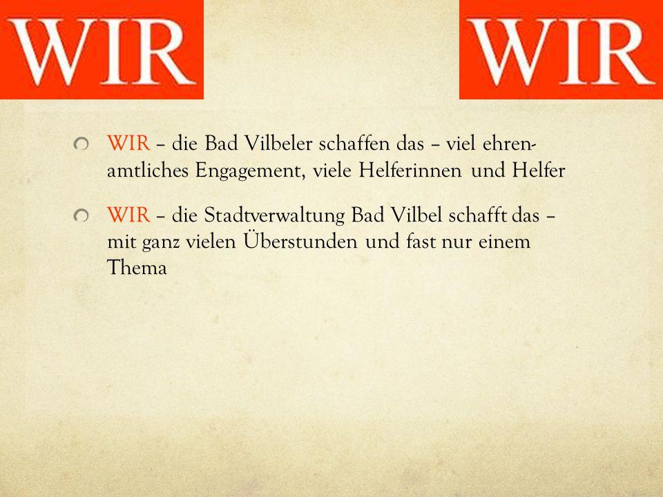 WIR – die Bad Vilbeler schaffen das – viel ehren- amtliches Engagement, viele Helferinnen und Helfer WIR – die Stadtverwaltung Bad Vilbel schafft das – mit ganz vielen Überstunden und fast nur einem Thema