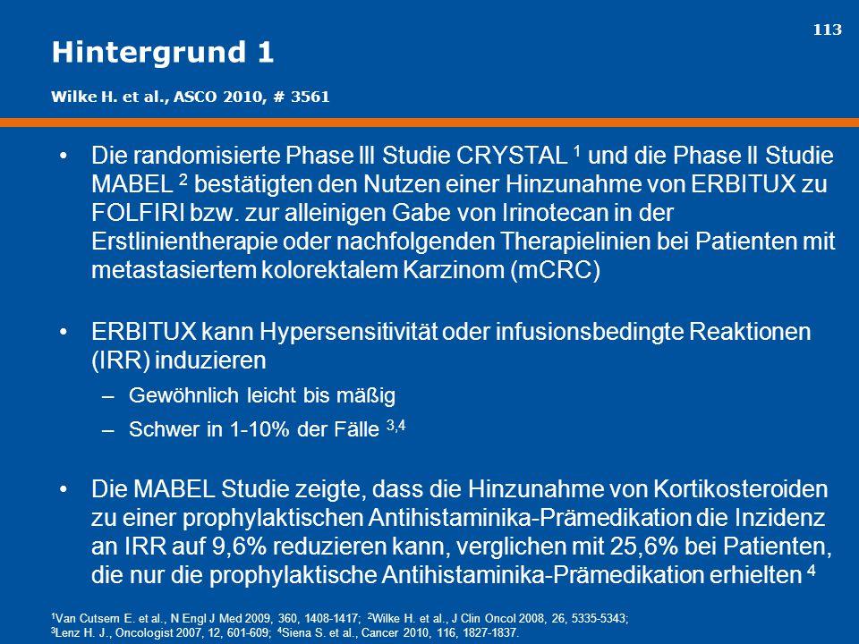 113 Hintergrund 1 Die randomisierte Phase lll Studie CRYSTAL 1 und die Phase ll Studie MABEL 2 bestätigten den Nutzen einer Hinzunahme von ERBITUX zu