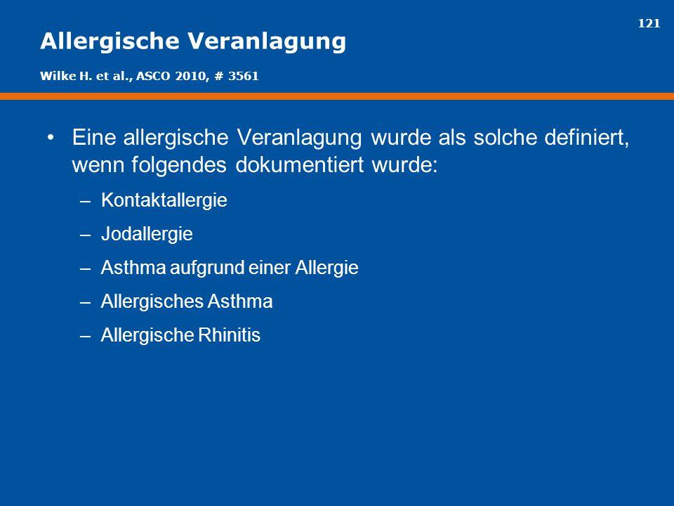 121 Allergische Veranlagung Eine allergische Veranlagung wurde als solche definiert, wenn folgendes dokumentiert wurde: –Kontaktallergie –Jodallergie