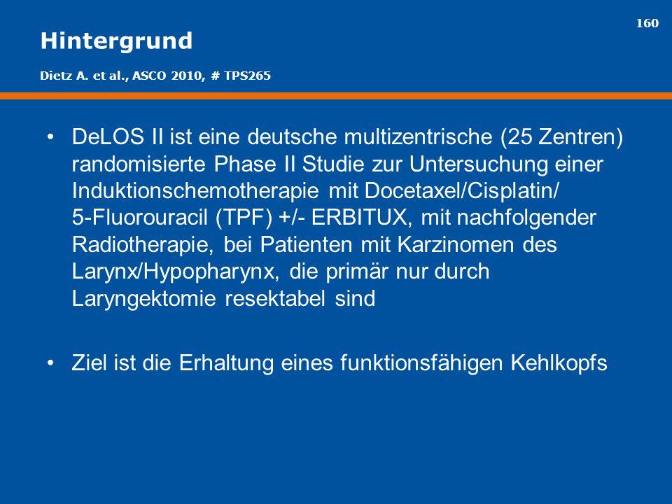 160 Hintergrund DeLOS II ist eine deutsche multizentrische (25 Zentren) randomisierte Phase II Studie zur Untersuchung einer Induktionschemotherapie m