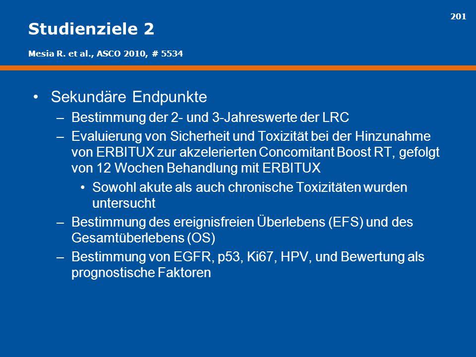 201 Studienziele 2 Sekundäre Endpunkte –Bestimmung der 2- und 3-Jahreswerte der LRC –Evaluierung von Sicherheit und Toxizität bei der Hinzunahme von E