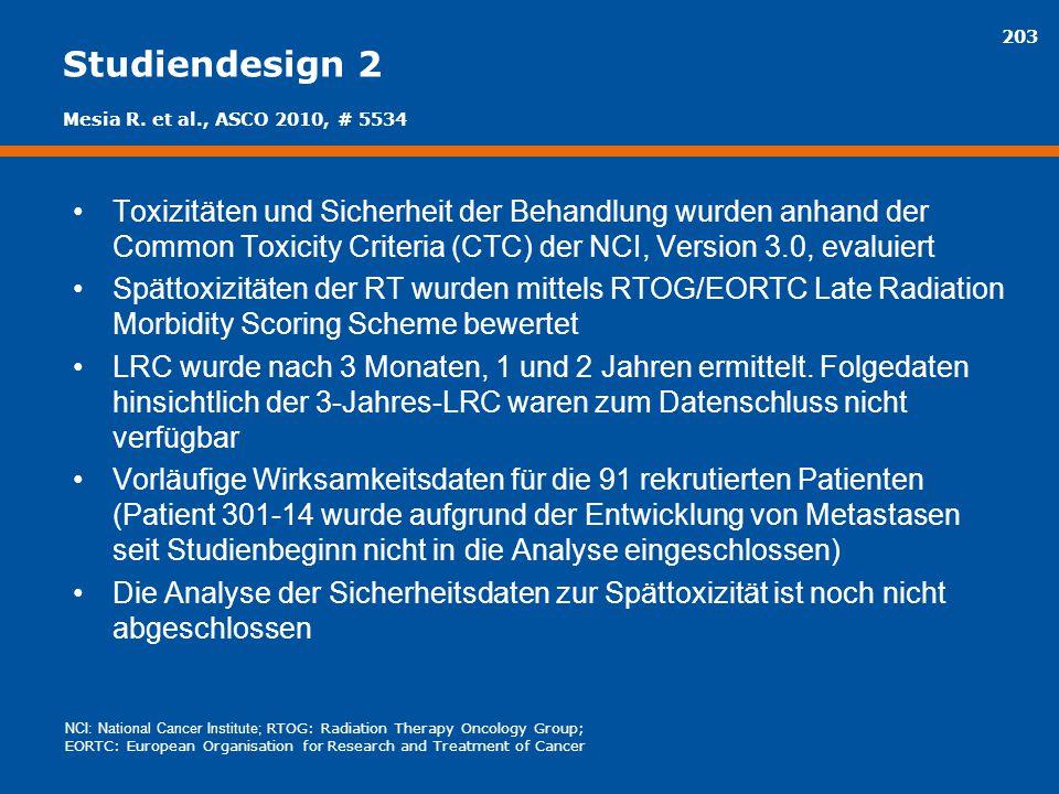 203 Studiendesign 2 Toxizitäten und Sicherheit der Behandlung wurden anhand der Common Toxicity Criteria (CTC) der NCI, Version 3.0, evaluiert Spättox