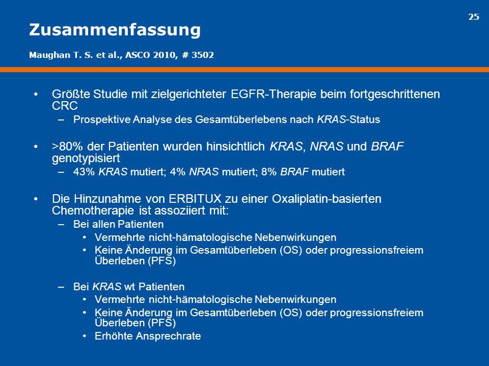 25 Zusammenfassung Größte Studie mit zielgerichteter EGFR-Therapie beim fortgeschrittenen CRC –Prospektive Analyse des Gesamtüberlebens nach KRAS-Stat