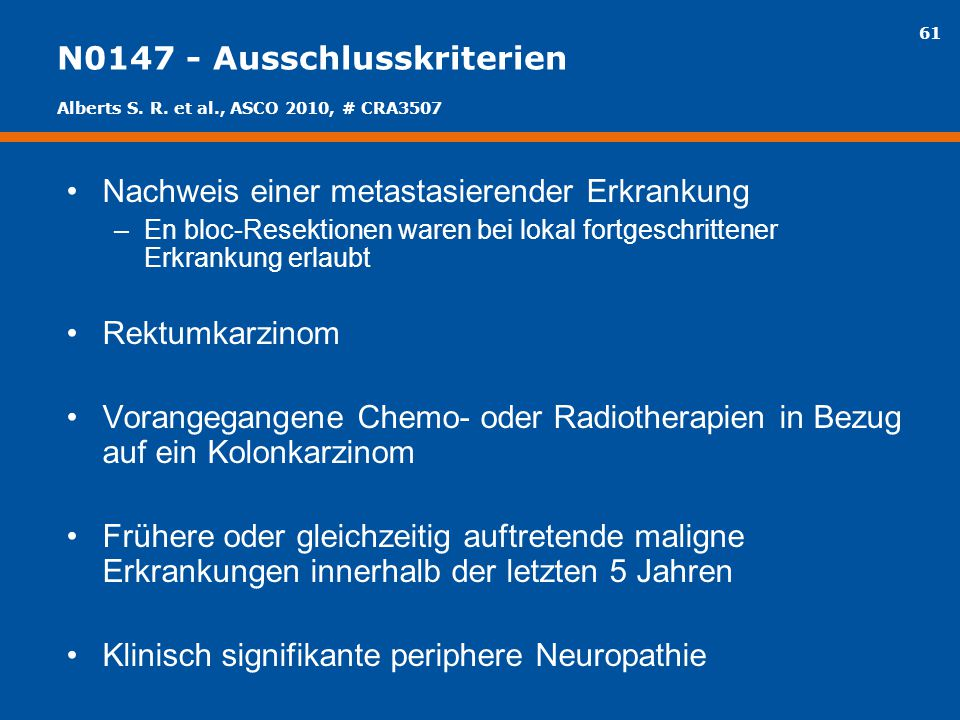 61 N0147 - Ausschlusskriterien Nachweis einer metastasierender Erkrankung –En bloc-Resektionen waren bei lokal fortgeschrittener Erkrankung erlaubt Re