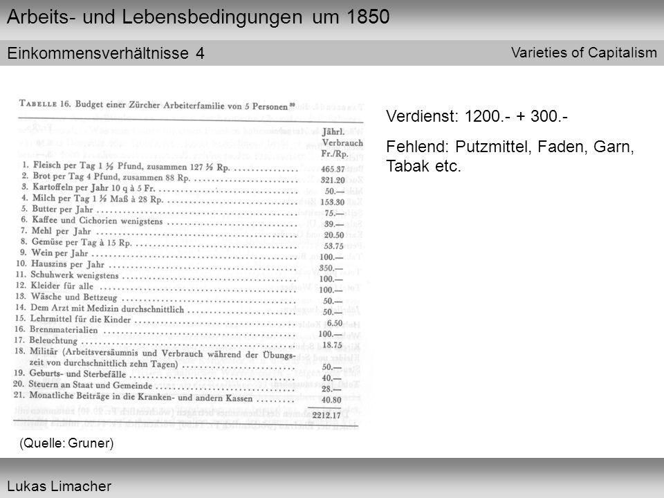Arbeits- und Lebensbedingungen um 1850 Varieties of Capitalism Lukas Limacher Einkommensverhältnisse 4 Verdienst: 1200.- + 300.- Fehlend: Putzmittel,