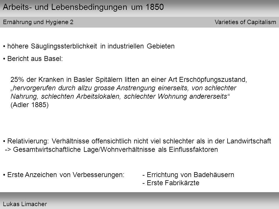 Arbeits- und Lebensbedingungen um 1850 Varieties of Capitalism Lukas Limacher Ernährung und Hygiene 2 höhere Säuglingssterblichkeit in industriellen G