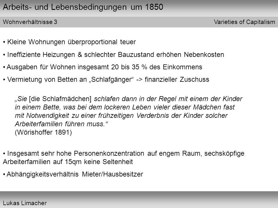 Arbeits- und Lebensbedingungen um 1850 Varieties of Capitalism Lukas Limacher Wohnverhältnisse 3 Kleine Wohnungen überproportional teuer Ineffiziente