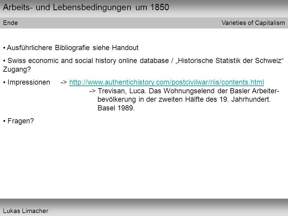 Arbeits- und Lebensbedingungen um 1850 Varieties of Capitalism Lukas Limacher Ende Ausführlichere Bibliografie siehe Handout Swiss economic and social