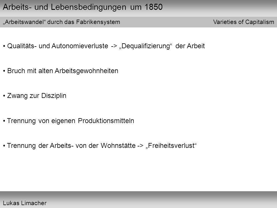 """Arbeits- und Lebensbedingungen um 1850 Varieties of Capitalism Lukas Limacher """"Arbeitswandel"""" durch das Fabrikensystem Qualitäts- und Autonomieverlust"""