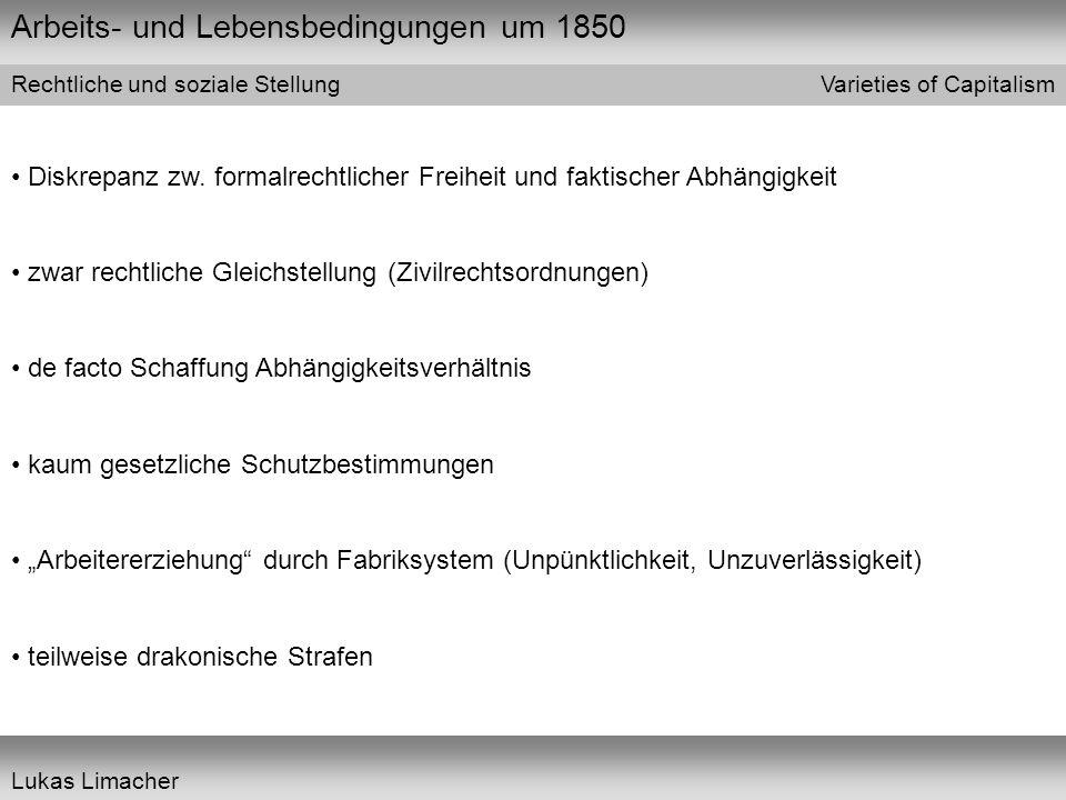 Arbeits- und Lebensbedingungen um 1850 Varieties of Capitalism Lukas Limacher Rechtliche und soziale Stellung Diskrepanz zw. formalrechtlicher Freihei