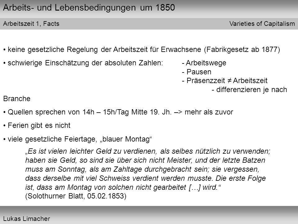 Arbeits- und Lebensbedingungen um 1850 Varieties of Capitalism Lukas Limacher Arbeitszeit 1, Facts keine gesetzliche Regelung der Arbeitszeit für Erwa