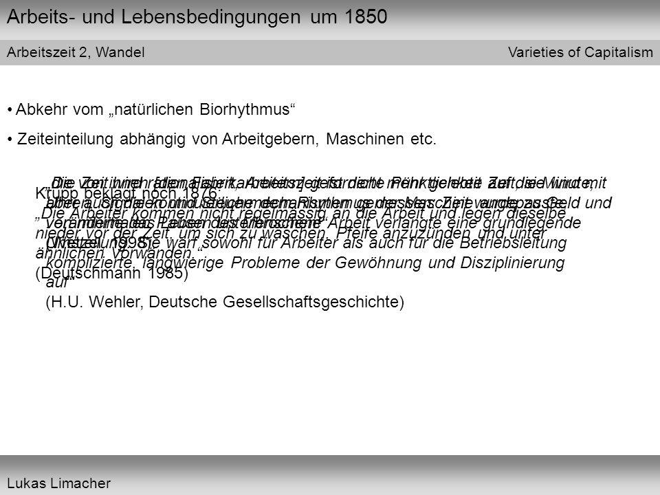 """Arbeits- und Lebensbedingungen um 1850 Varieties of Capitalism Lukas Limacher Arbeitszeit 2, Wandel Abkehr vom """"natürlichen Biorhythmus Zeiteinteilung abhängig von Arbeitgebern, Maschinen etc."""