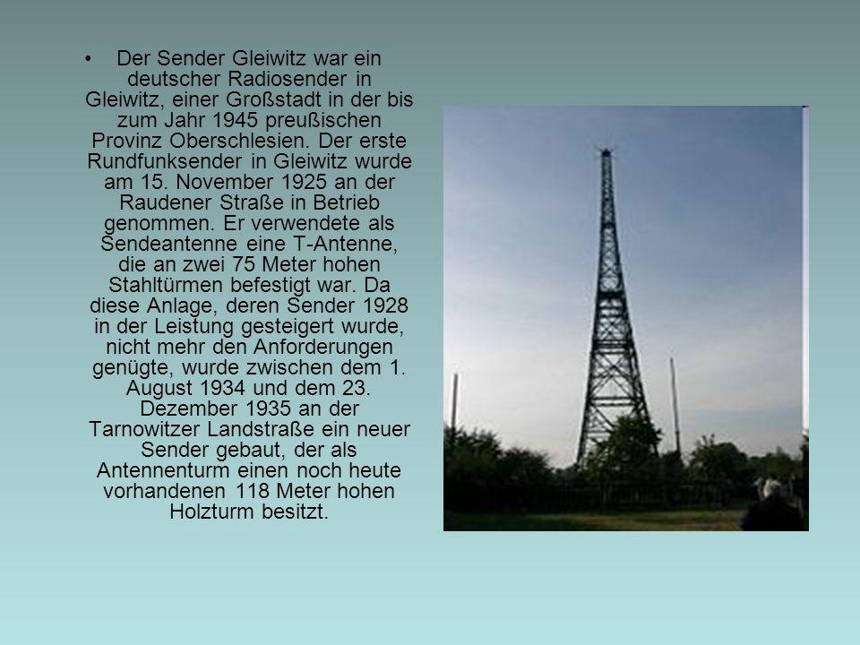Der Sender Gleiwitz war ein deutscher Radiosender in Gleiwitz, einer Großstadt in der bis zum Jahr 1945 preußischen Provinz Oberschlesien. Der erste R