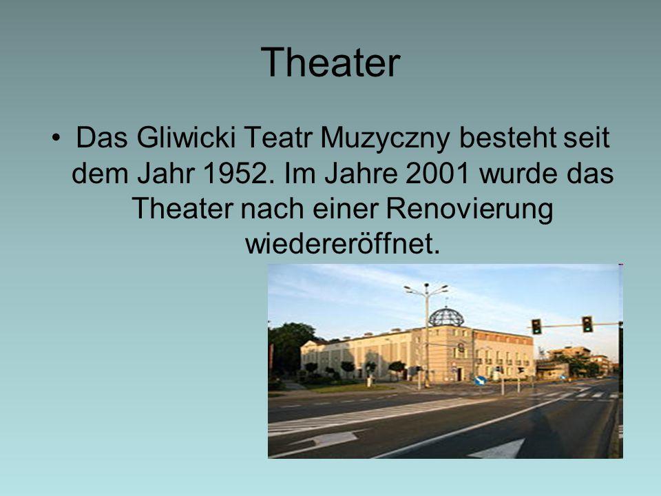 Theater Das Gliwicki Teatr Muzyczny besteht seit dem Jahr 1952. Im Jahre 2001 wurde das Theater nach einer Renovierung wiedereröffnet.