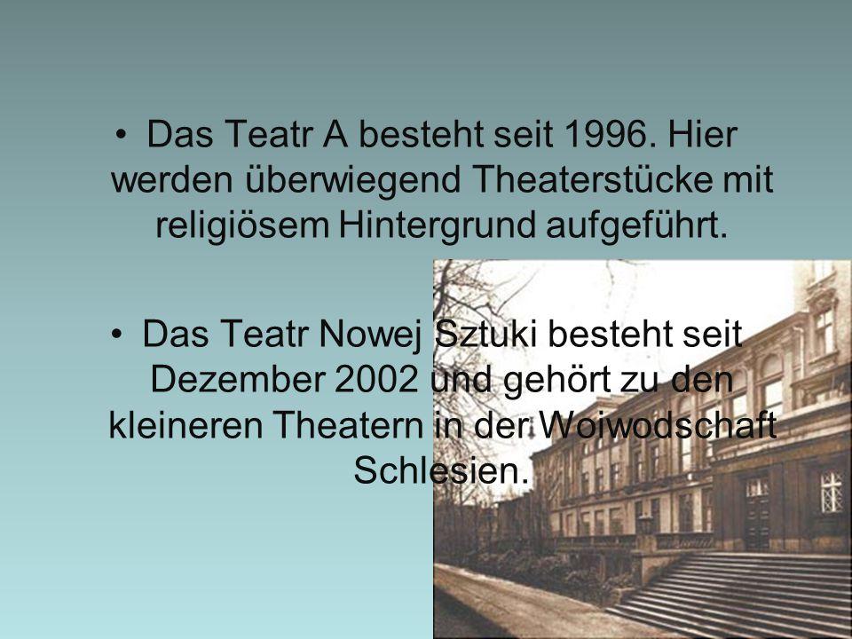 Das Teatr A besteht seit 1996. Hier werden überwiegend Theaterstücke mit religiösem Hintergrund aufgeführt. Das Teatr Nowej Sztuki besteht seit Dezemb