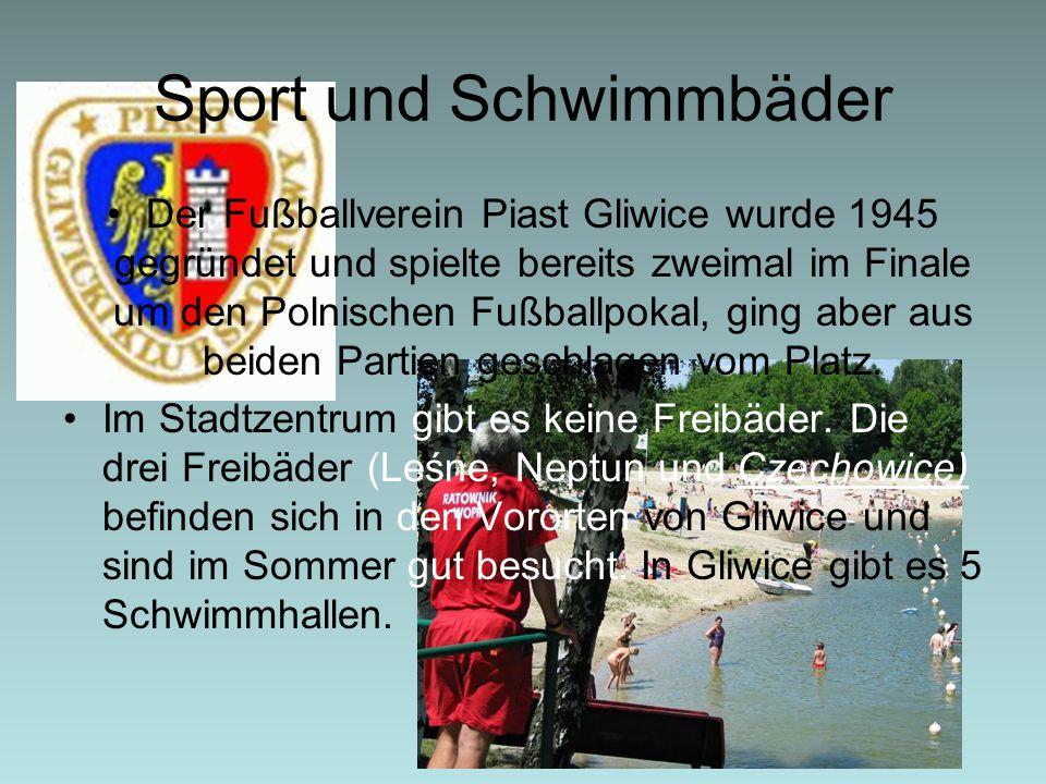 Sport und Schwimmbäder Der Fußballverein Piast Gliwice wurde 1945 gegründet und spielte bereits zweimal im Finale um den Polnischen Fußballpokal, ging