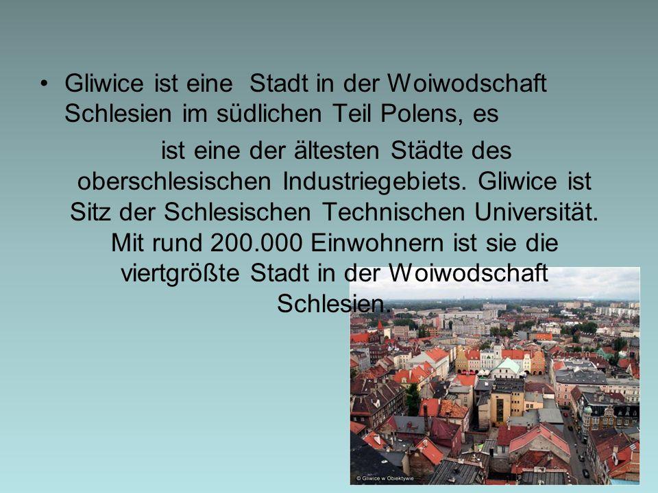 Gliwice ist eine Stadt in der Woiwodschaft Schlesien im südlichen Teil Polens, es ist eine der ältesten Städte des oberschlesischen Industriegebiets.