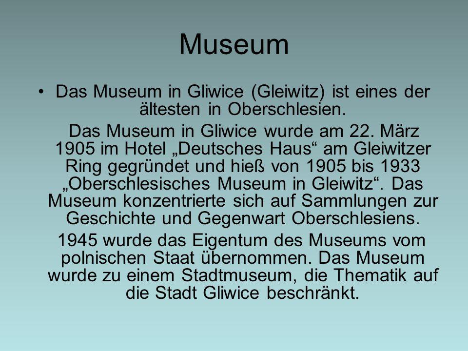 """Museum Das Museum in Gliwice (Gleiwitz) ist eines der ältesten in Oberschlesien. Das Museum in Gliwice wurde am 22. März 1905 im Hotel """"Deutsches Haus"""