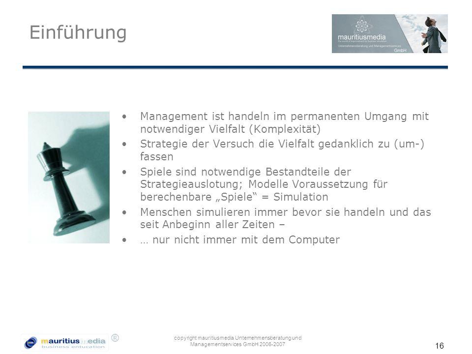 ® copyright mauritiusmedia Unternehmensberatung und Managementservices GmbH 2006-2007 16 Einführung Management ist handeln im permanenten Umgang mit n