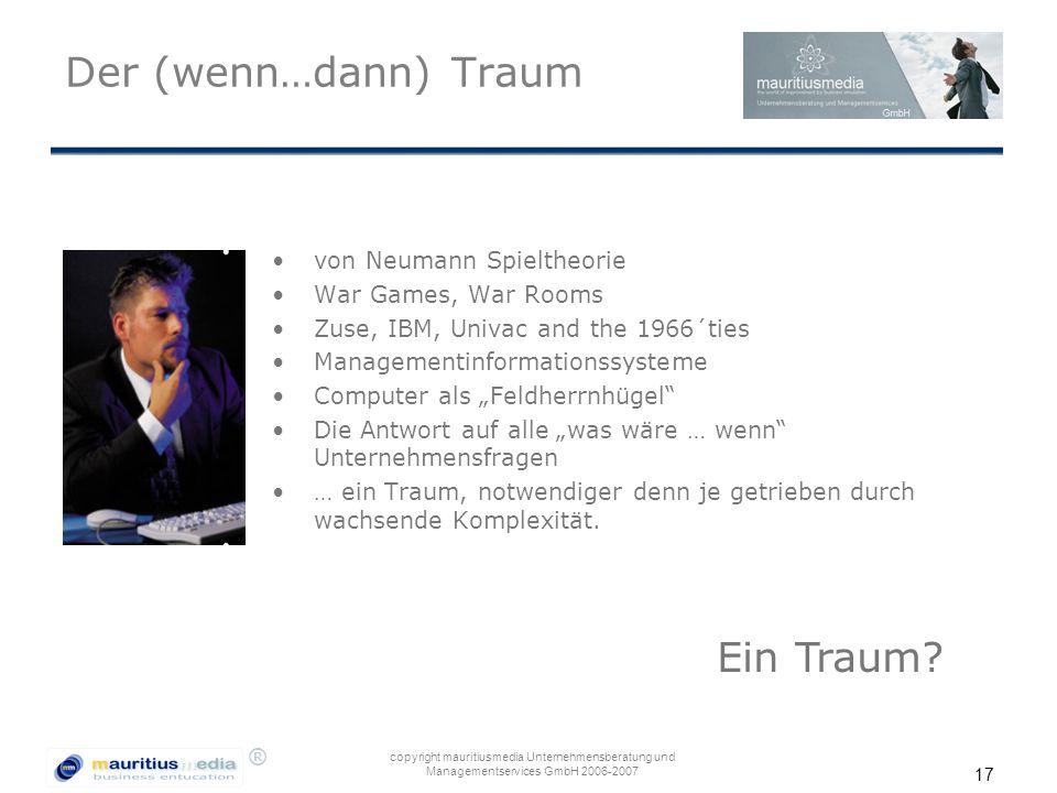 ® copyright mauritiusmedia Unternehmensberatung und Managementservices GmbH 2006-2007 17 Der (wenn…dann) Traum von Neumann Spieltheorie War Games, War