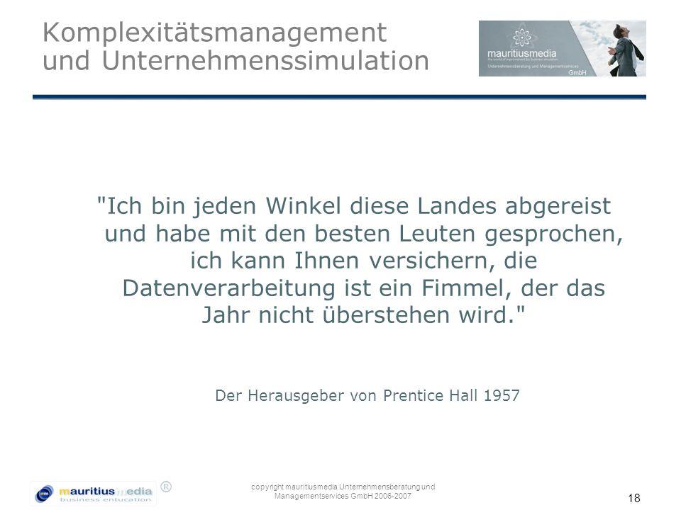 ® copyright mauritiusmedia Unternehmensberatung und Managementservices GmbH 2006-2007 18 Komplexitätsmanagement und Unternehmenssimulation