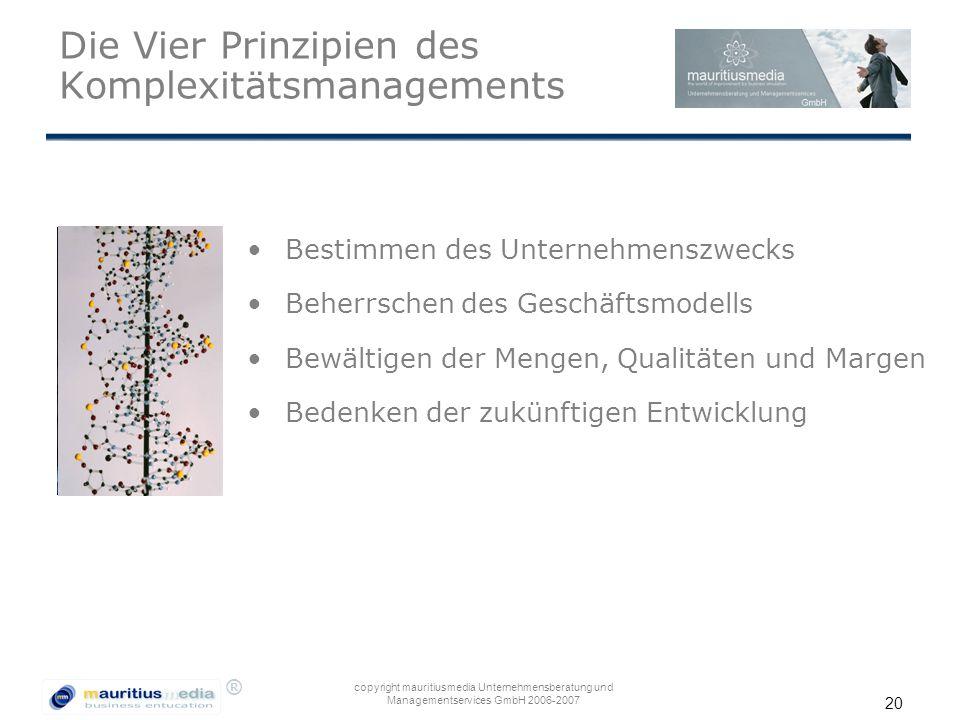 ® copyright mauritiusmedia Unternehmensberatung und Managementservices GmbH 2006-2007 20 Die Vier Prinzipien des Komplexitätsmanagements Bestimmen des