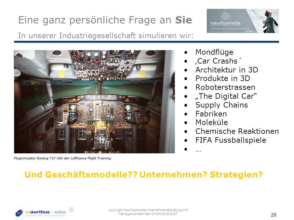 ® copyright mauritiusmedia Unternehmensberatung und Managementservices GmbH 2006-2007 26 Eine ganz persönliche Frage Mondflüge 'Car Crashs´ Architektu