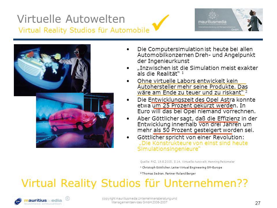 ® copyright mauritiusmedia Unternehmensberatung und Managementservices GmbH 2006-2007 27 Die Computersimulation ist heute bei allen Automobilkonzernen