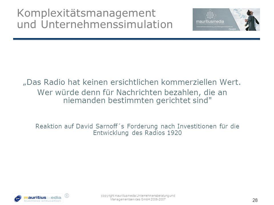 """® copyright mauritiusmedia Unternehmensberatung und Managementservices GmbH 2006-2007 28 Komplexitätsmanagement und Unternehmenssimulation """"Das Radio hat keinen ersichtlichen kommerziellen Wert."""