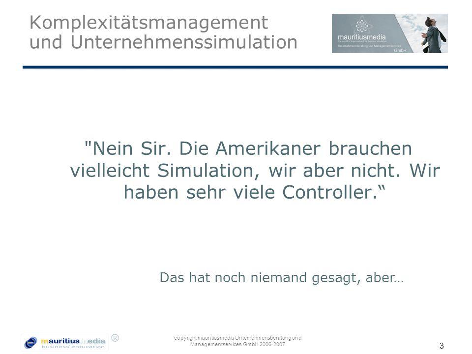 ® copyright mauritiusmedia Unternehmensberatung und Managementservices GmbH 2006-2007 3 Komplexitätsmanagement und Unternehmenssimulation