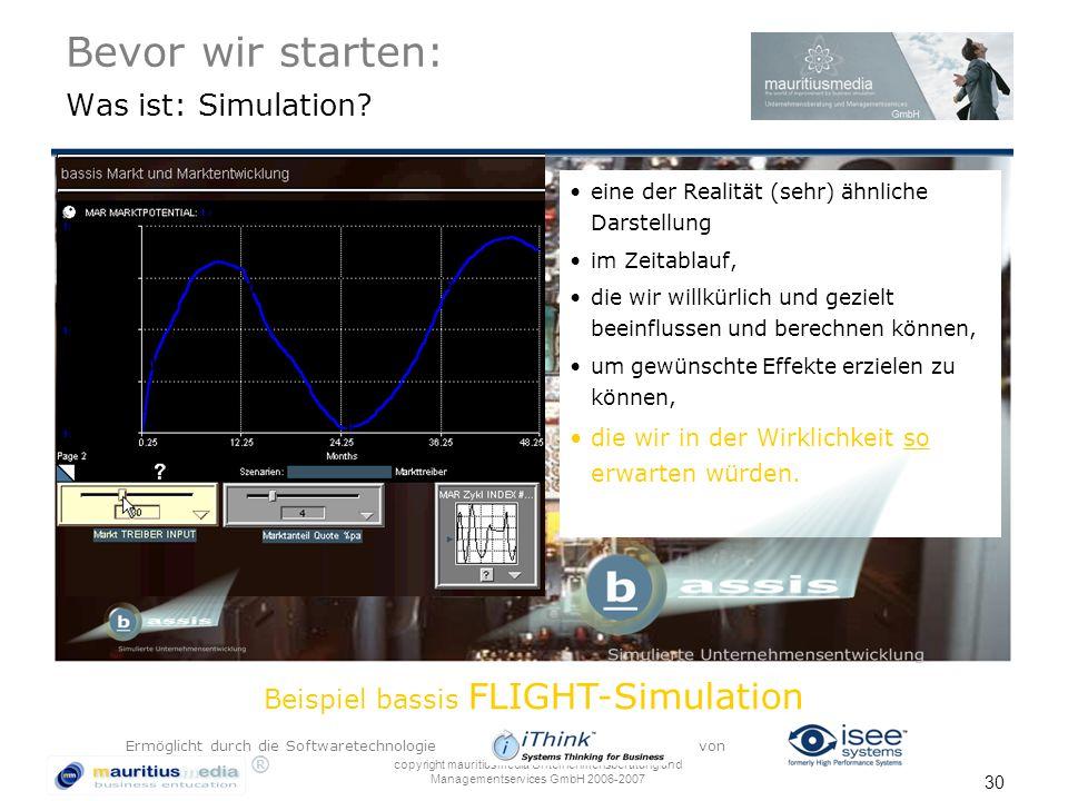® copyright mauritiusmedia Unternehmensberatung und Managementservices GmbH 2006-2007 30 Bevor wir starten: Was ist: Simulation? eine der Realität (se